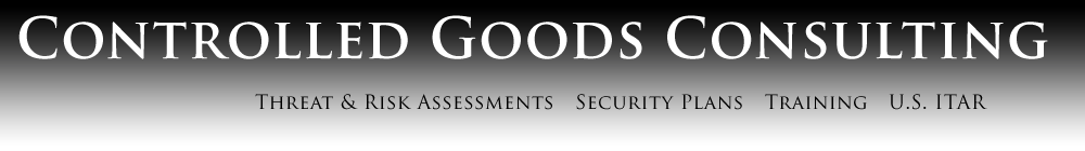 Controllled Goods - Threat & Risk Assessments - Security Plans - Training - ITAR